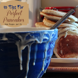 10 tips for Perfect pancakes from recipesjust4u.com/
