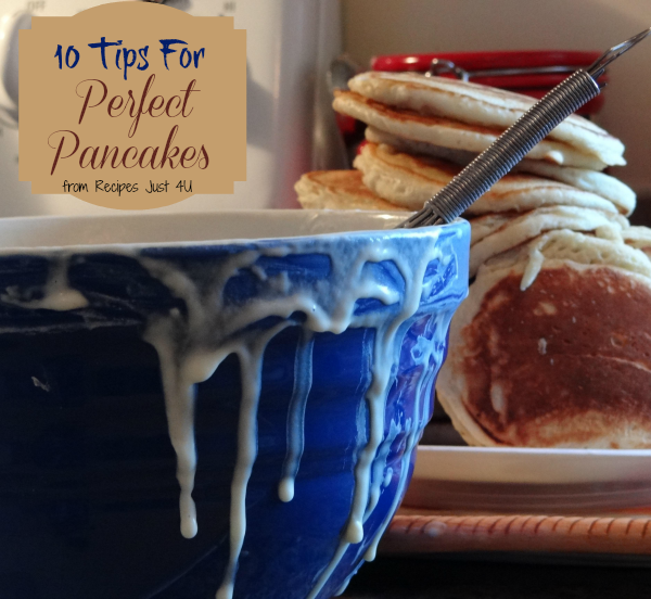 10 tips for Perfect pancakes from recipesjust4u.com/tips-for-perfect-pancakes