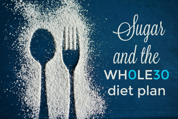 Notes on sugar when doing the Whole30 diet plan